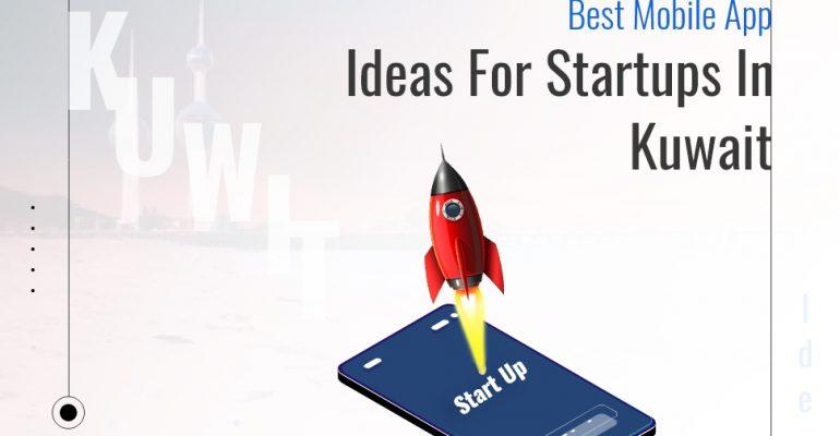 10 Best Mobile App Ideas For Startups In Kuwait