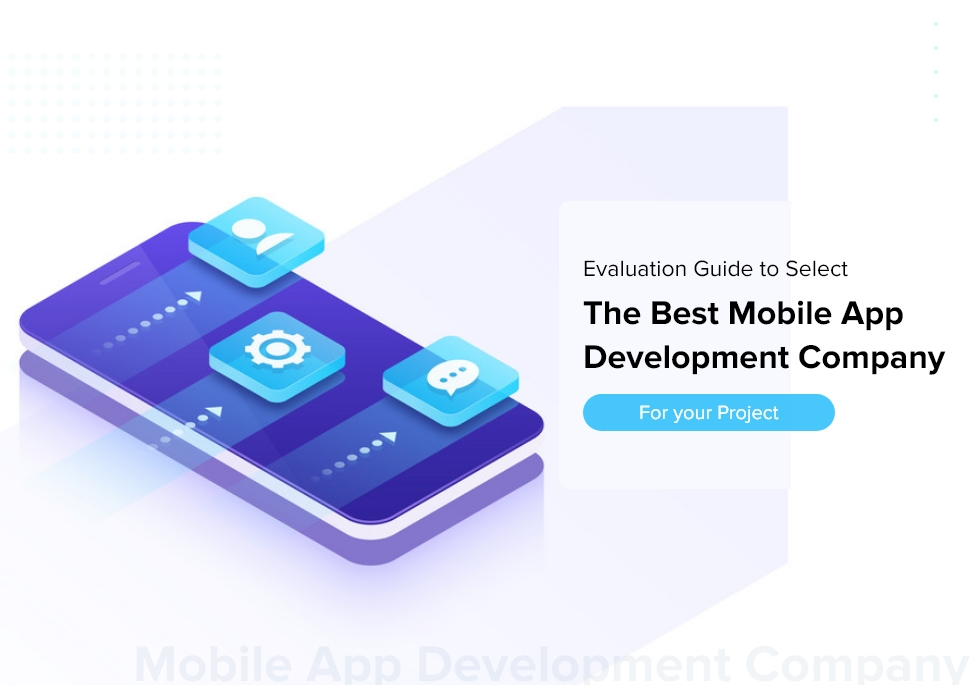 Evaluation Guide to Select The Best Mobile App Development Company For your Project