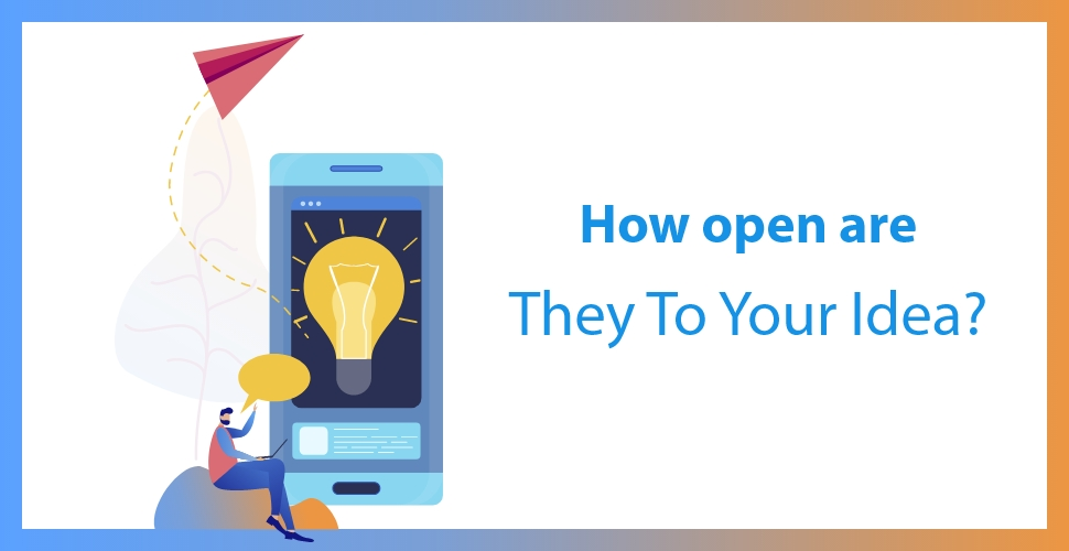 How open are they to your idea
