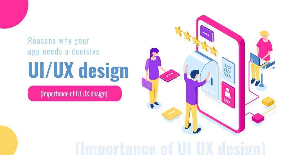 Reasons why your app needs a decisive UI-UX design