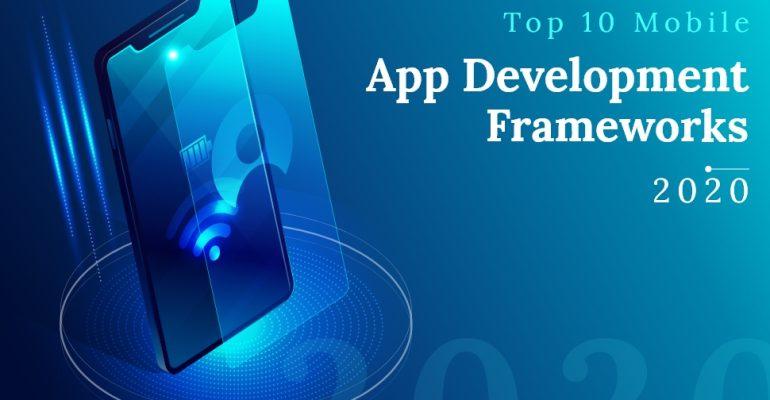 Top 10 Mobile App Development Frameworks in 2020