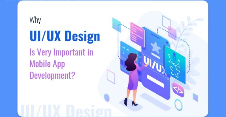 Why UI/UX Design Is Very Important in Mobile App Development?