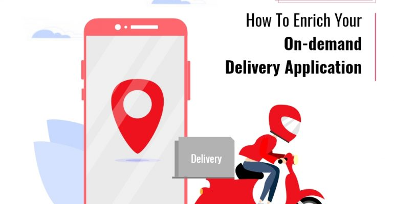 Uncovered Guide On How To Enrich Your On-demand Delivery Application