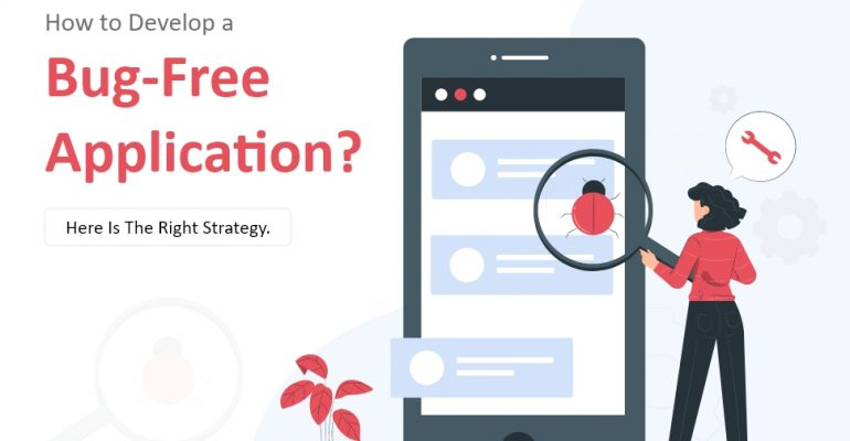 How to Develop a Bug-free application? Here is the Right Strategy.