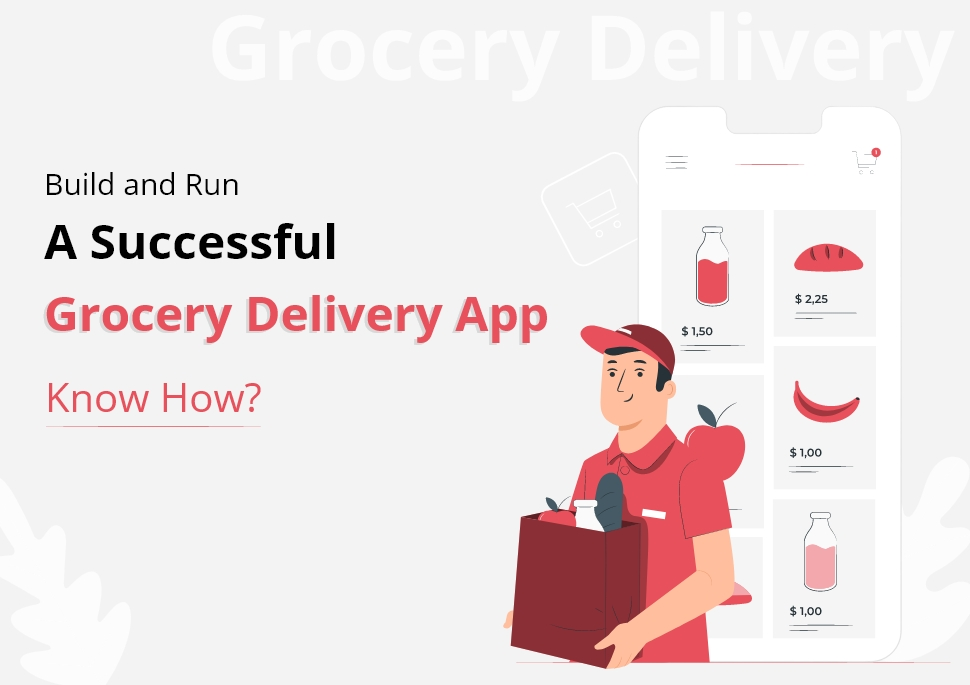 Build and Run a Successful Grocery Delivery App – Know How?