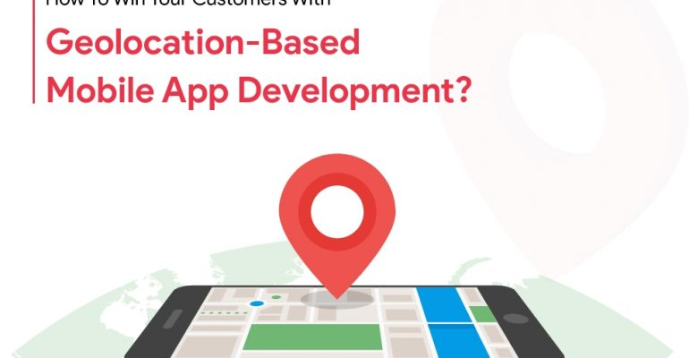 How To Win Your Customers With Geo location-based Mobile App Development?