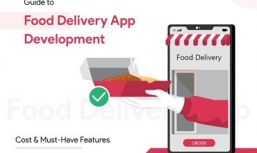 Guide to Food Delivery App Development : Cost & Must-Have Features
