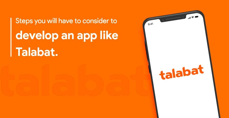 consider to develop an app like Talabat