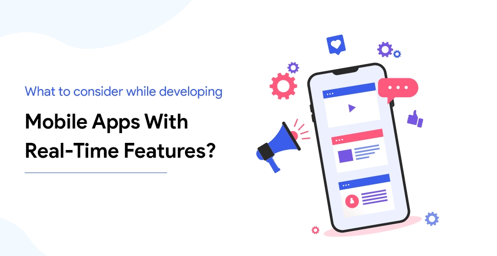 consider while developing mobile apps with real time features