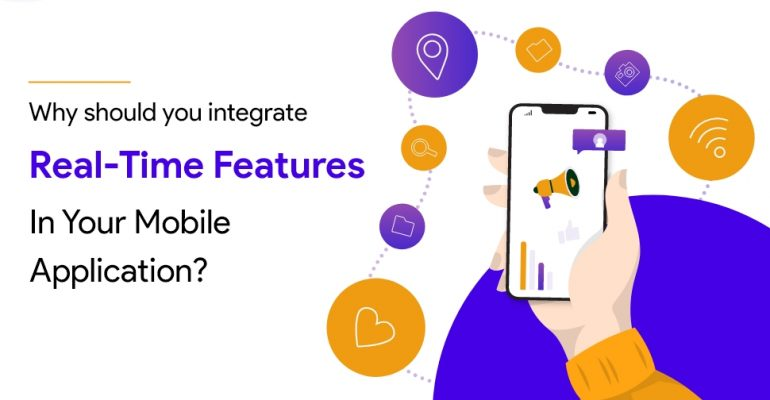 Why should you integrate real-time features in your mobile application?