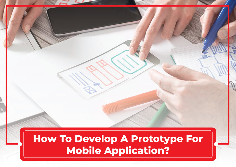 How to Develop a Prototype for Mobile Application?