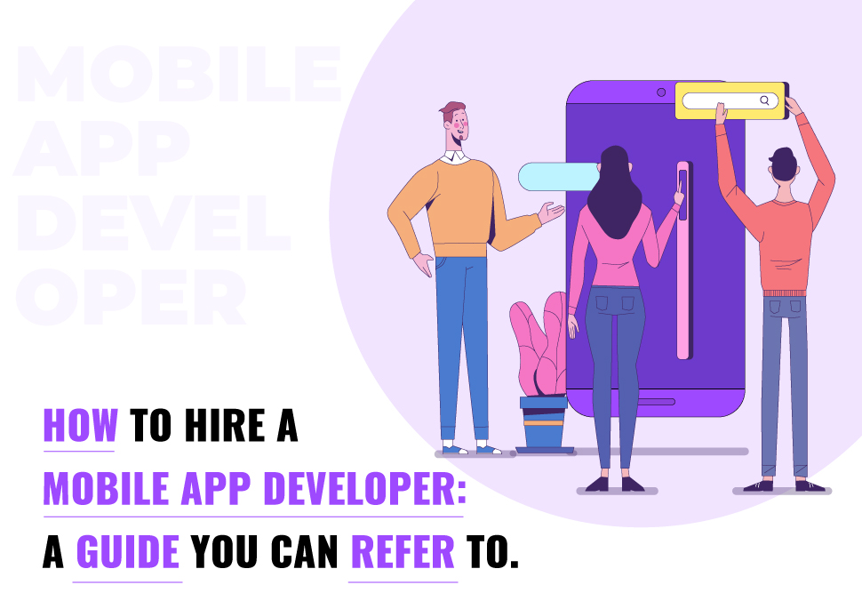 How to Hire a Mobile App Developer? : A Guide you Can Refer to.