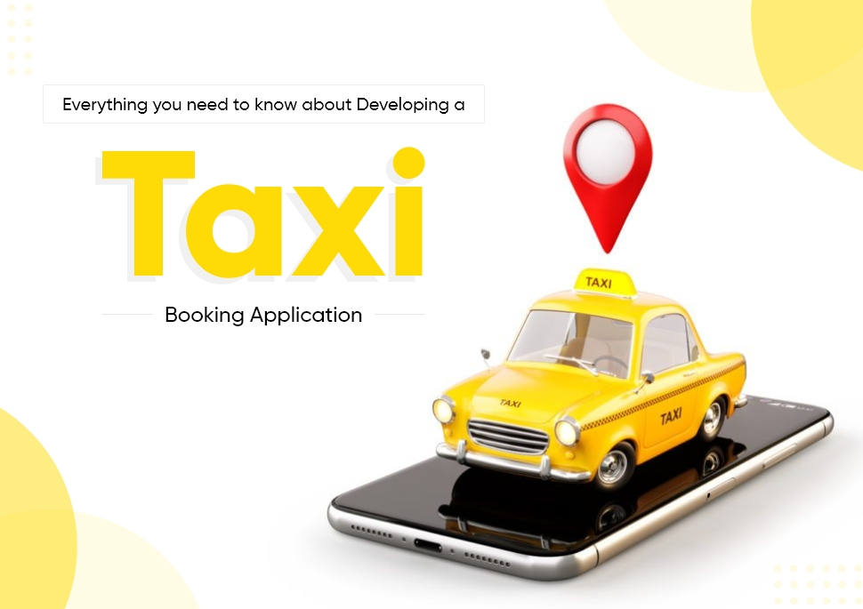 Everything you need to know about Taxi Booking App Development