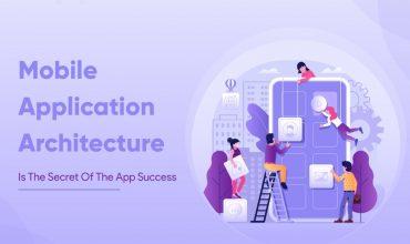 Mobile App Architecture Is The Secret Of The App Success