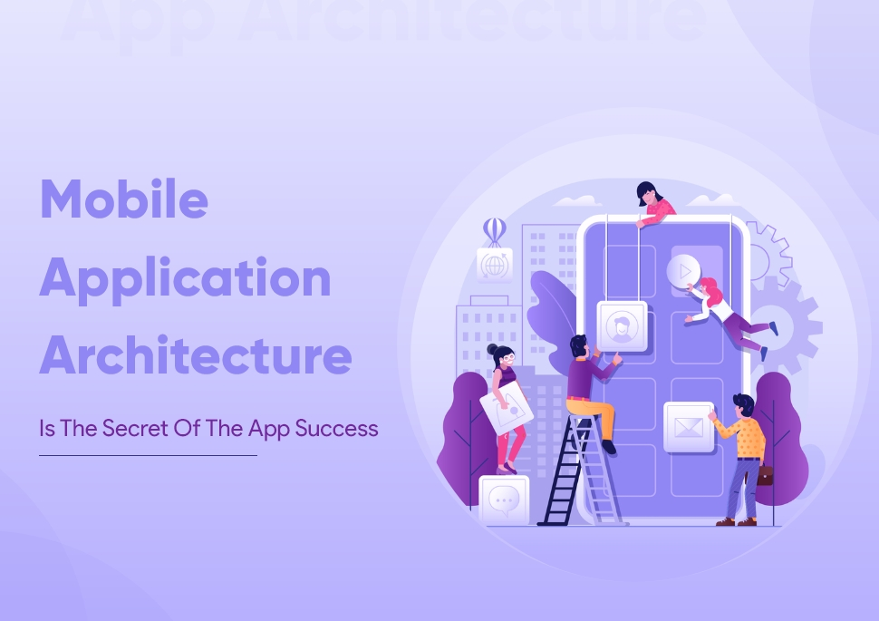 Mobile App Architecture Is The Secret Of The App Success