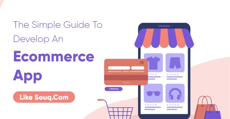 The Simple Guide To Develop An Ecommerce App Like Souq.Com