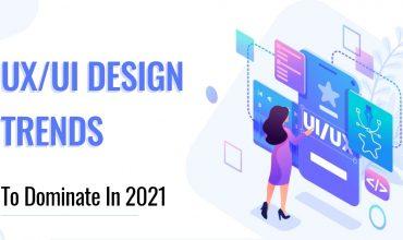 UX/UI DESIGN TRENDS TO DOMINATE IN 2021