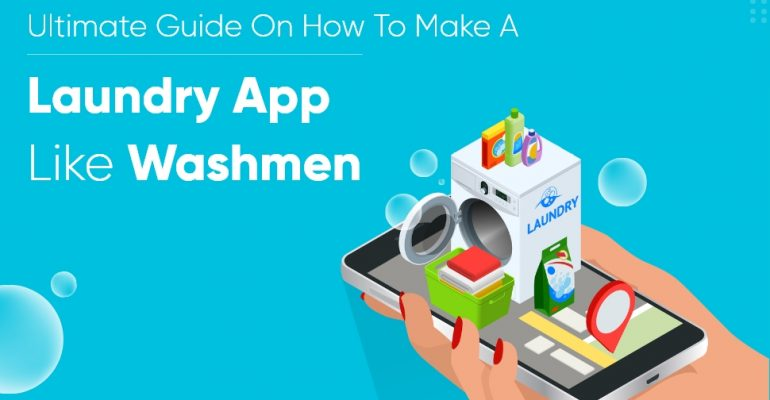 How To Develop a Laundry And Dry Cleaner App Like Washmen?