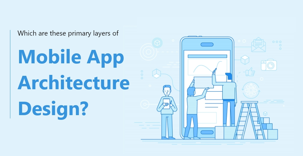 layers of Mobile App Architecture Design